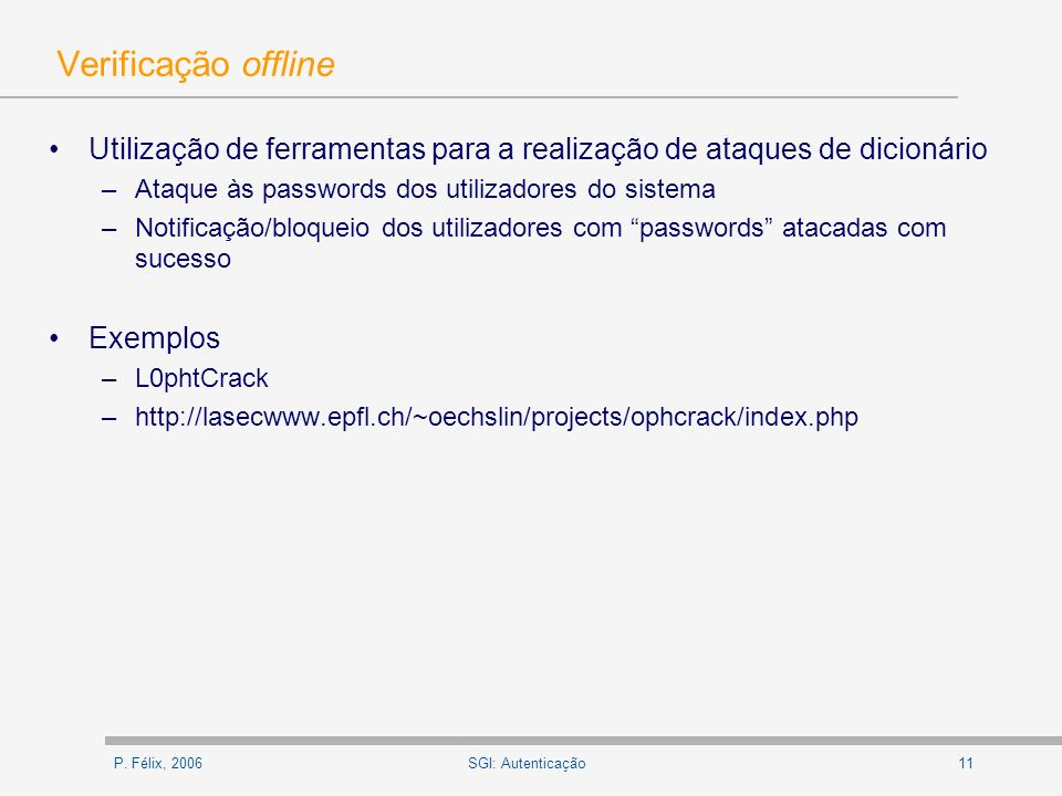 Verificação offline Utilização de ferramentas para a realização de ataques de dicionário. Ataque às passwords dos utilizadores do sistema.