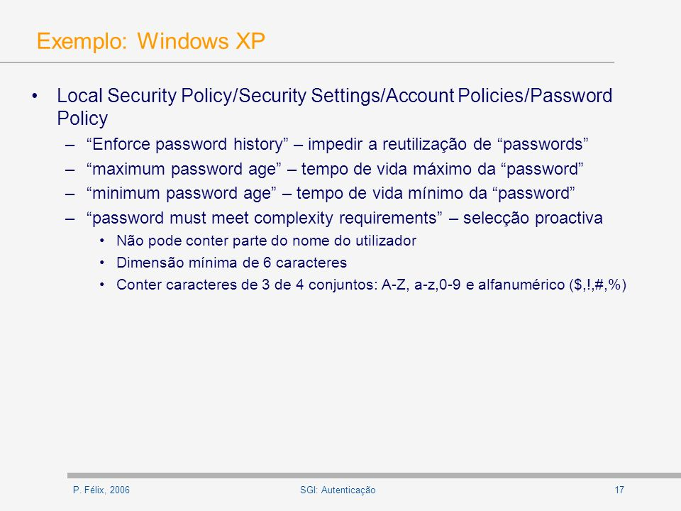 Exemplo: Windows XPLocal Security Policy/Security Settings/Account Policies/Password Policy.