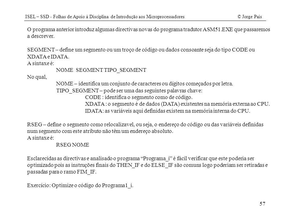O programa anterior introduz algumas directivas novas do programa tradutor ASM51.EXE que passaremos a descrever.