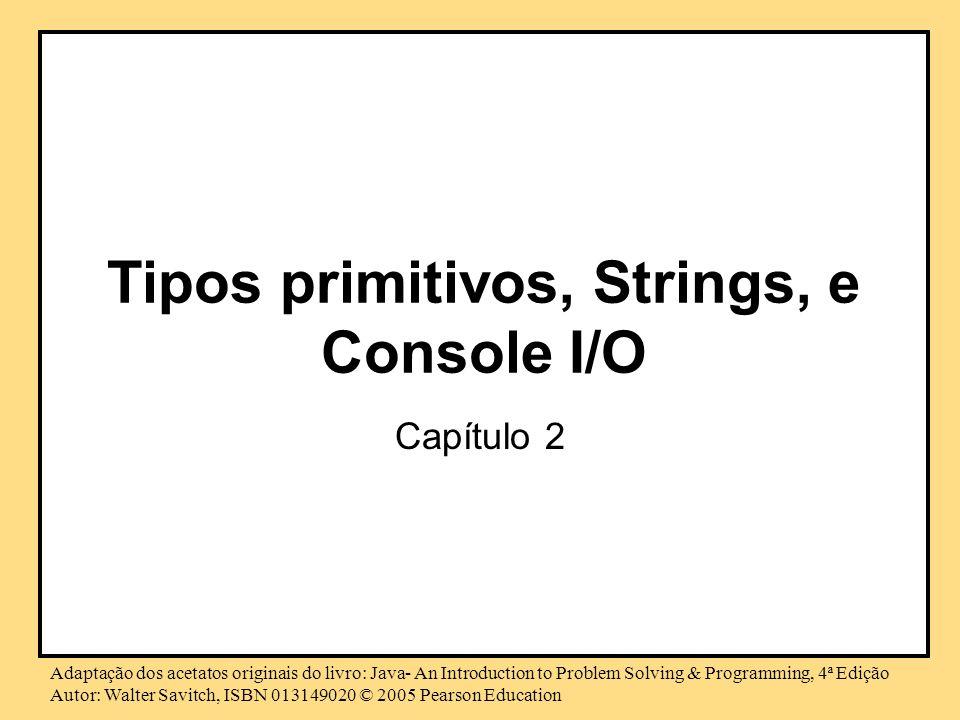 Tipos primitivos, Strings, e Console I/O