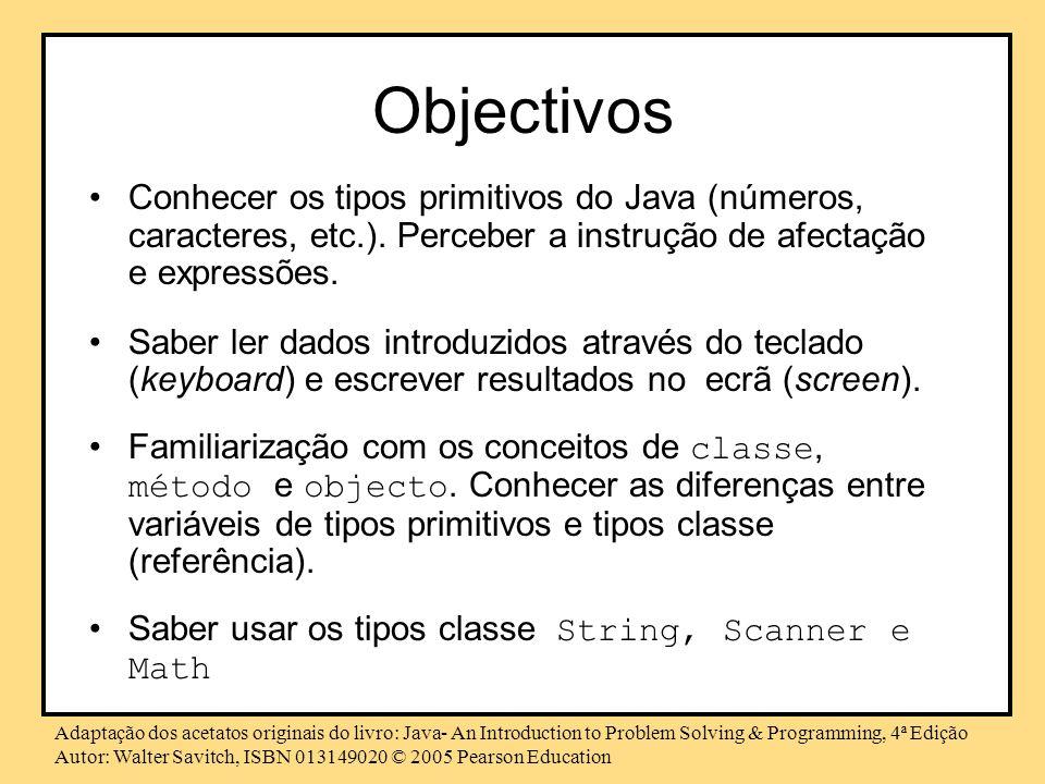 Objectivos Conhecer os tipos primitivos do Java (números, caracteres, etc.). Perceber a instrução de afectação e expressões.