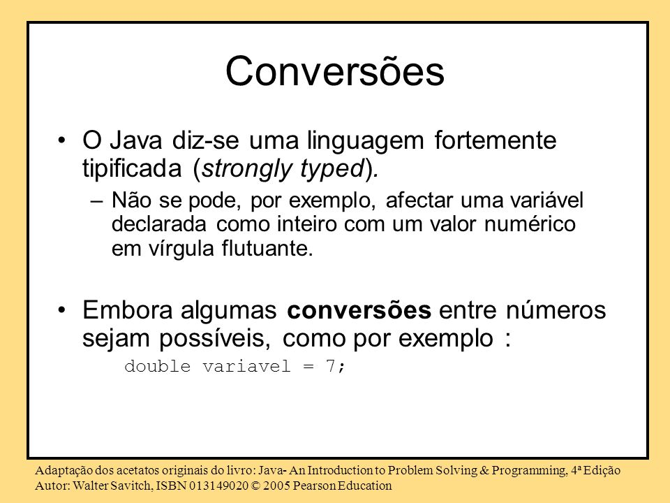 ConversõesO Java diz-se uma linguagem fortemente tipificada (strongly typed).