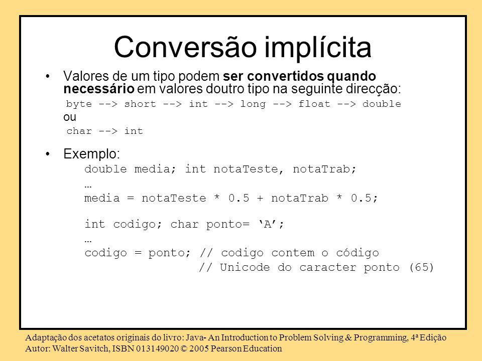 Conversão implícita Valores de um tipo podem ser convertidos quando necessário em valores doutro tipo na seguinte direcção: