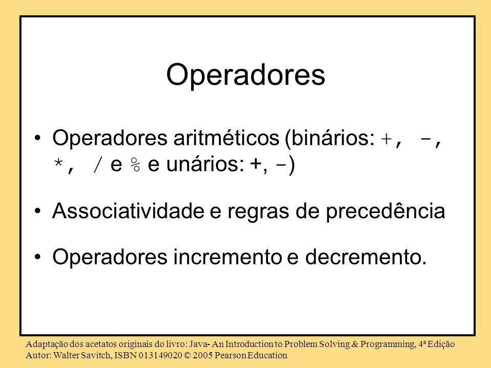 Operadores Operadores aritméticos (binários: +, -, *, / e % e unários: +, -) Associatividade e regras de precedência.