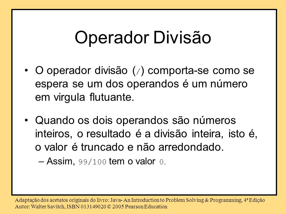 Operador Divisão O operador divisão (/) comporta-se como se espera se um dos operandos é um número em virgula flutuante.