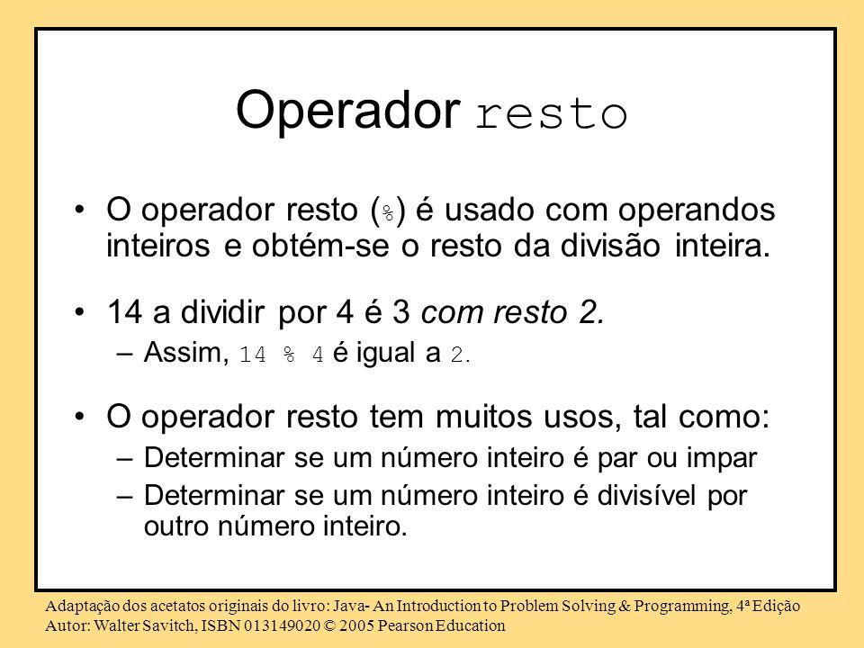 Operador restoO operador resto (%) é usado com operandos inteiros e obtém-se o resto da divisão inteira.