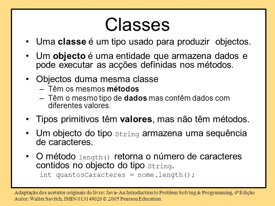 Classes Uma classe é um tipo usado para produzir objectos.