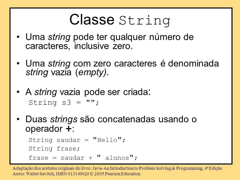 Classe String Uma string pode ter qualquer número de caracteres, inclusive zero. Uma string com zero caracteres é denominada string vazia (empty).
