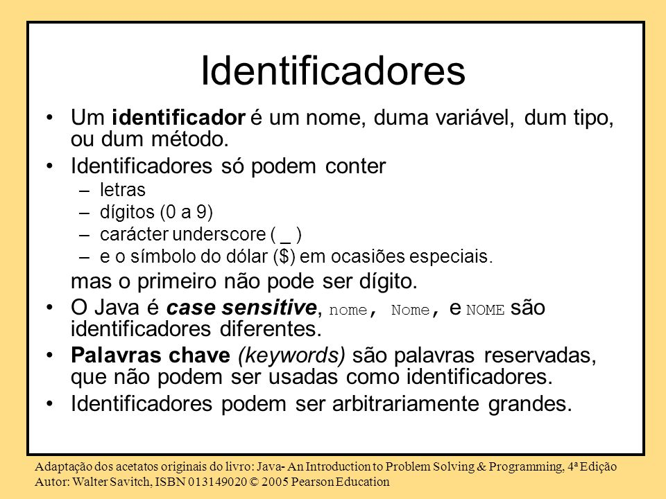 Identificadores Um identificador é um nome, duma variável, dum tipo, ou dum método. Identificadores só podem conter.