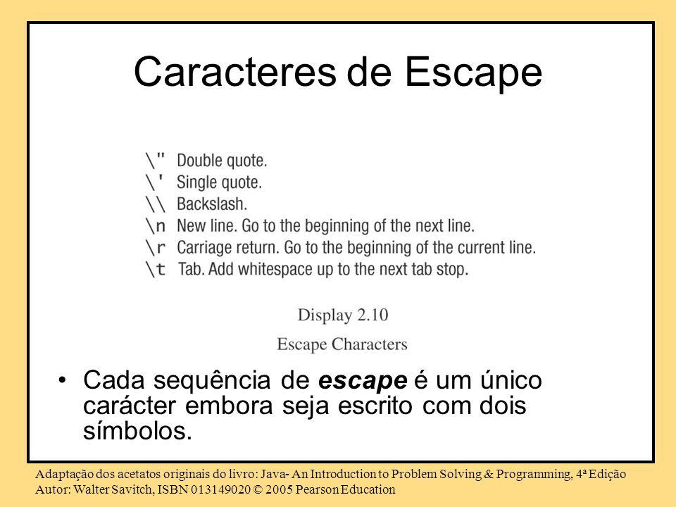 Caracteres de Escape Cada sequência de escape é um único carácter embora seja escrito com dois símbolos.