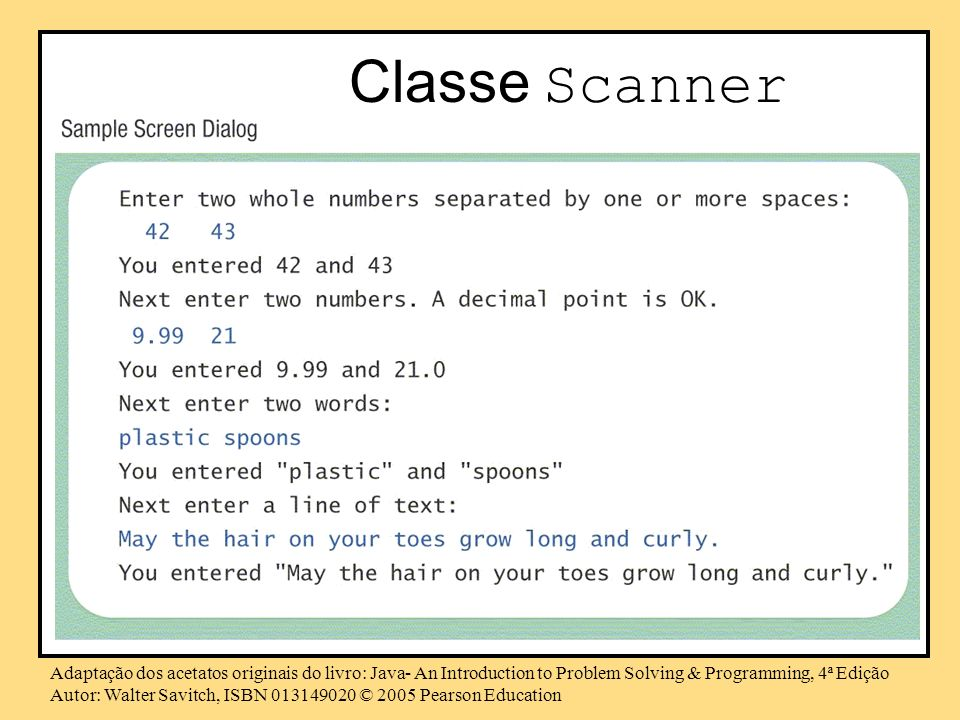 Classe Scanner Adaptação dos acetatos originais do livro: Java- An Introduction to Problem Solving & Programming, 4ª Edição.