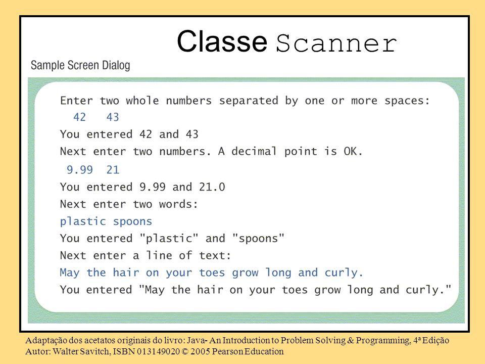 Classe ScannerAdaptação dos acetatos originais do livro: Java- An Introduction to Problem Solving & Programming, 4ª Edição.