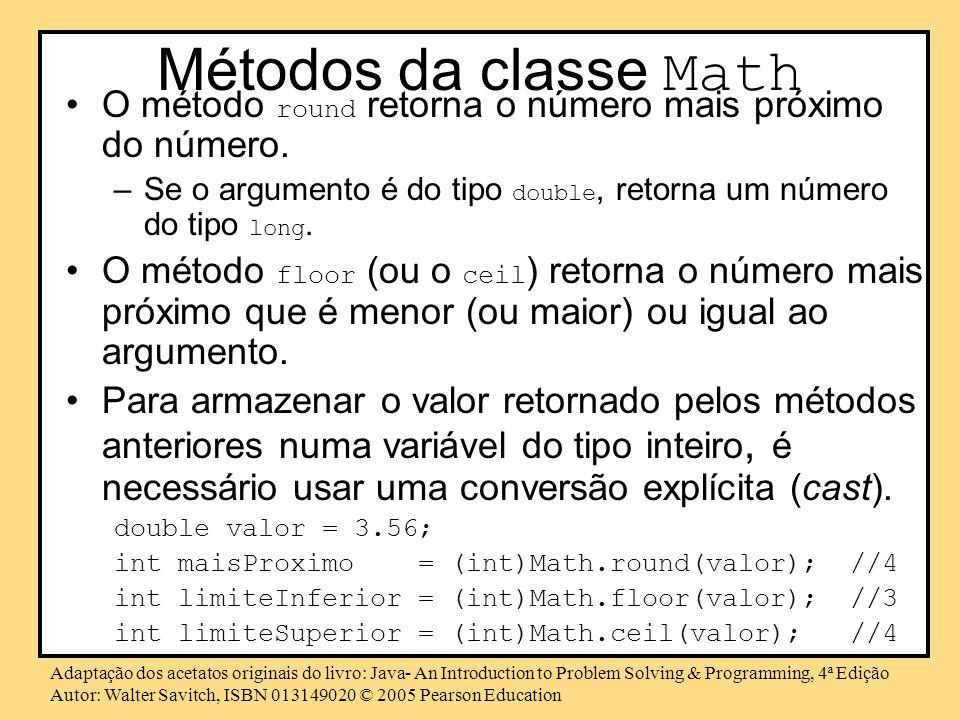 Métodos da classe Math O método round retorna o número mais próximo do número. Se o argumento é do tipo double, retorna um número do tipo long.