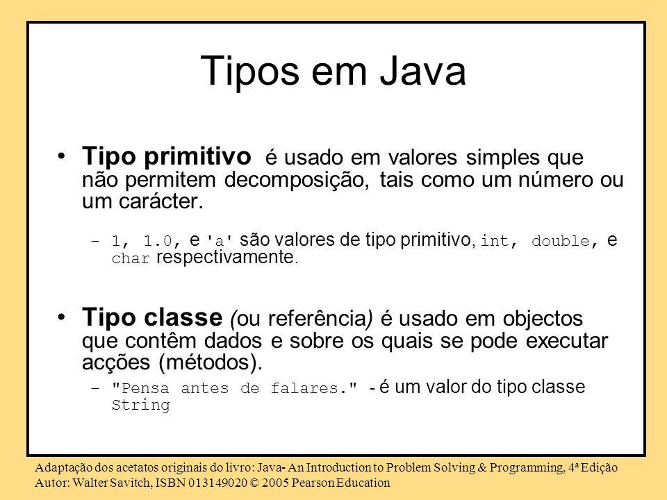 Tipos em Java Tipo primitivo é usado em valores simples que não permitem decomposição, tais como um número ou um carácter.