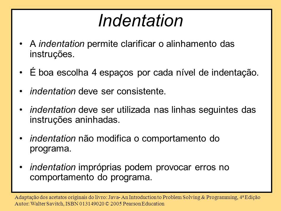 Indentation A indentation permite clarificar o alinhamento das instruções. É boa escolha 4 espaços por cada nível de indentação.