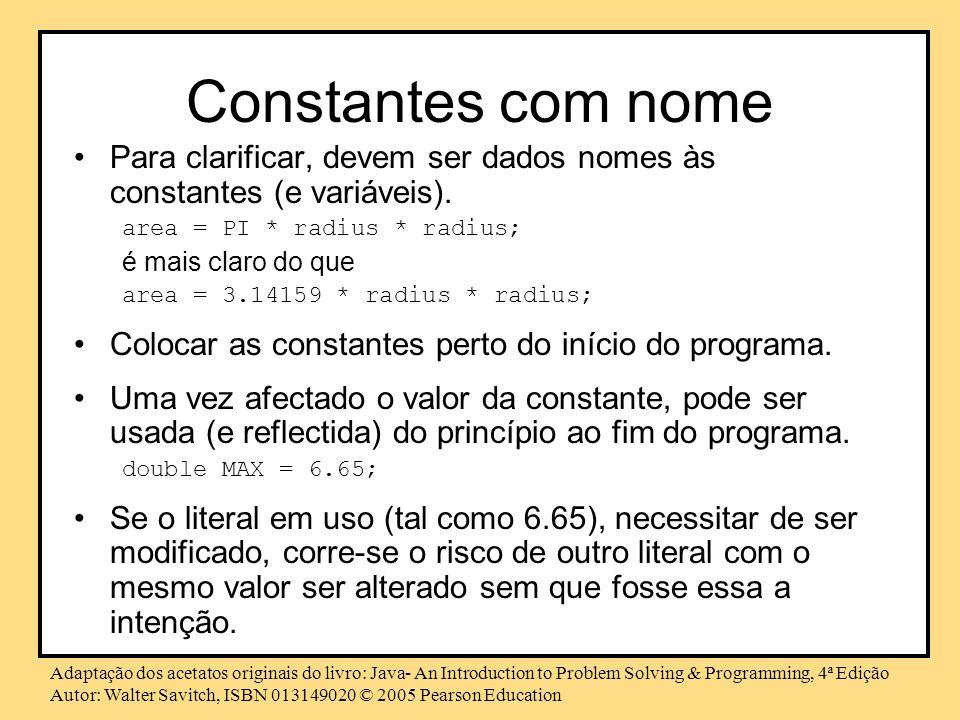 Constantes com nome Para clarificar, devem ser dados nomes às constantes (e variáveis). area = PI * radius * radius;