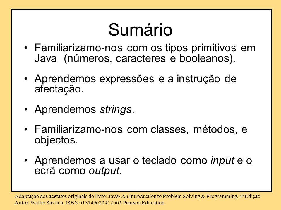 Sumário Familiarizamo-nos com os tipos primitivos em Java (números, caracteres e booleanos). Aprendemos expressões e a instrução de afectação.