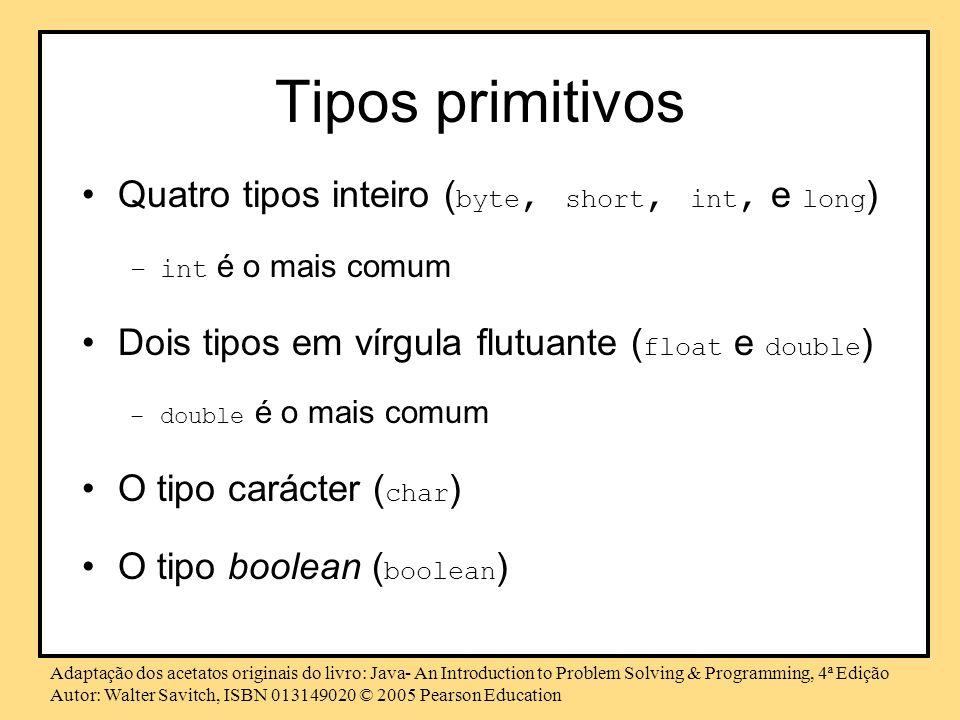 Tipos primitivos Quatro tipos inteiro (byte, short, int, e long)
