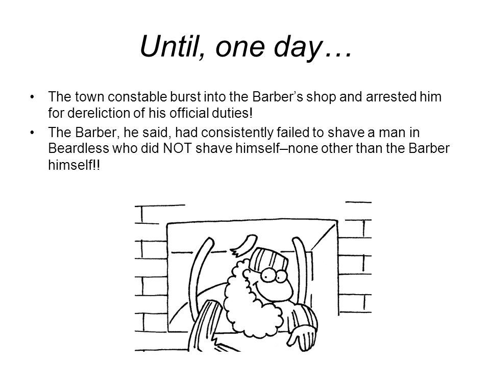 Until, one day… The town constable burst into the Barber's shop and arrested him for dereliction of his official duties!