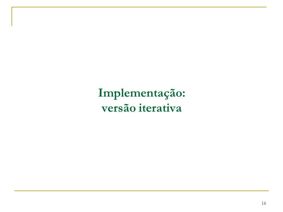 Implementação: versão iterativa