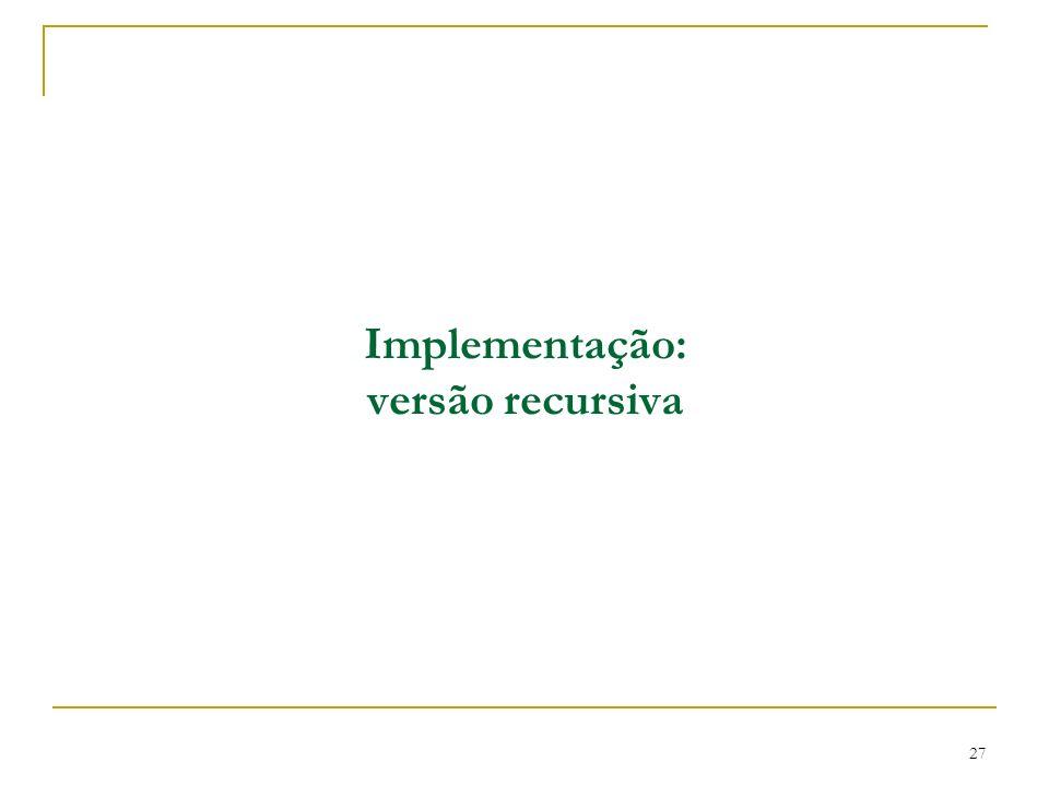 Implementação: versão recursiva