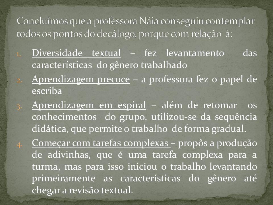 Concluímos que a professora Náia conseguiu contemplar todos os pontos do decálogo, porque com relação à: