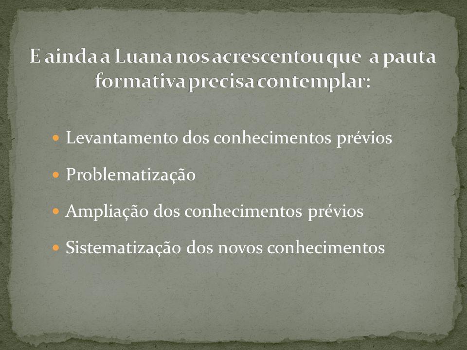 E ainda a Luana nos acrescentou que a pauta formativa precisa contemplar:
