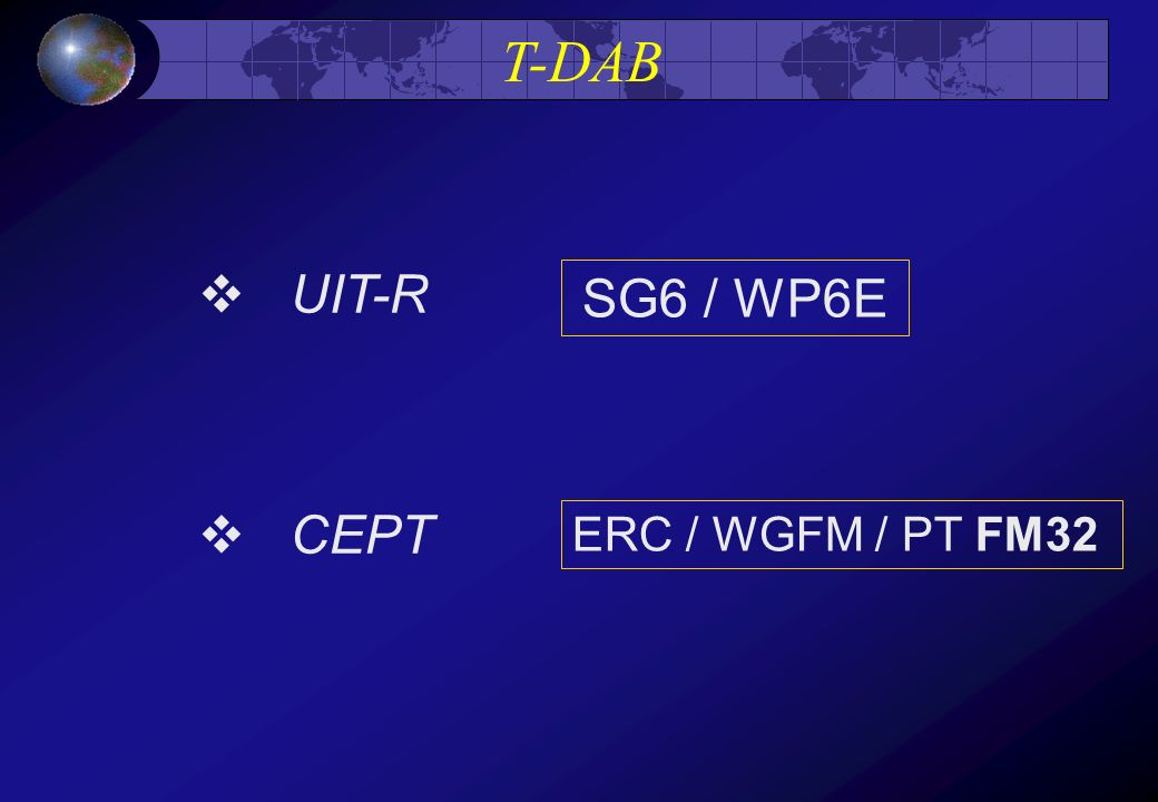 T-DAB UIT-R SG6 / WP6E CEPT ERC / WGFM / PT FM32