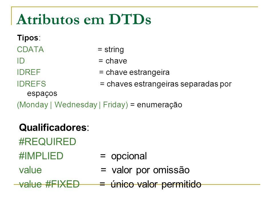 Atributos em DTDs Qualificadores: #REQUIRED #IMPLIED = opcional