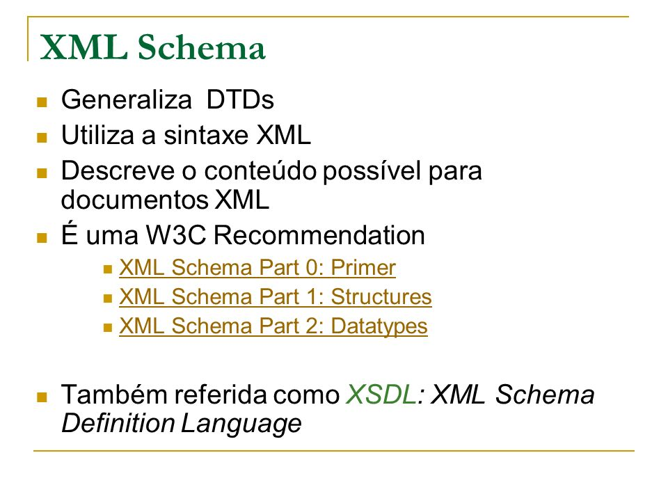 XML Schema Generaliza DTDs Utiliza a sintaxe XML