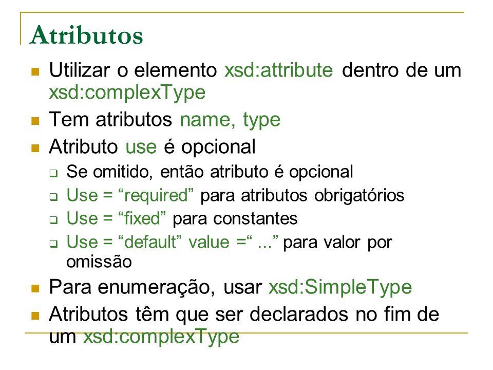 Atributos Utilizar o elemento xsd:attribute dentro de um xsd:complexType. Tem atributos name, type.