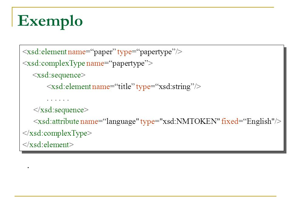 Exemplo . <xsd:element name= paper type= papertype />