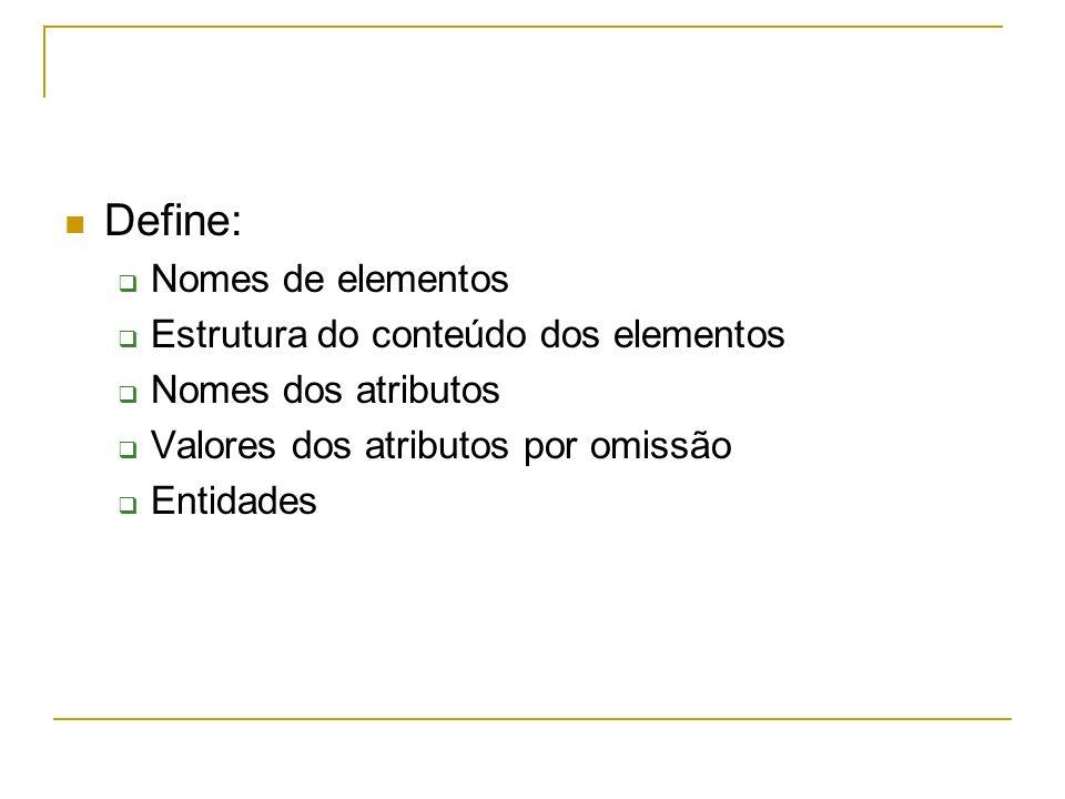 Define: Nomes de elementos Estrutura do conteúdo dos elementos