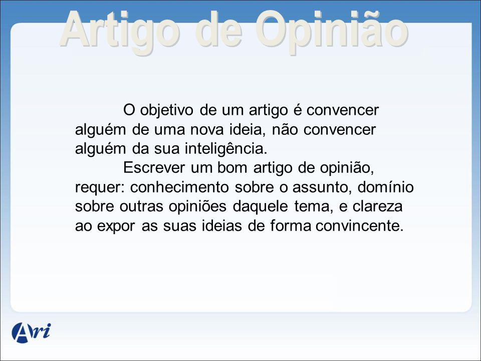 Artigo de Opinião O objetivo de um artigo é convencer alguém de uma nova ideia, não convencer alguém da sua inteligência.