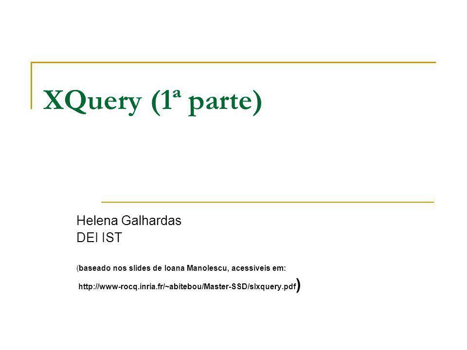 XQuery (1ª parte) Helena Galhardas DEI IST