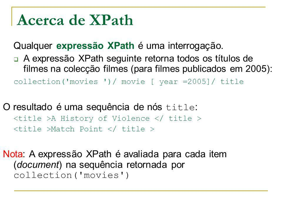 Acerca de XPath Qualquer expressão XPath é uma interrogação.