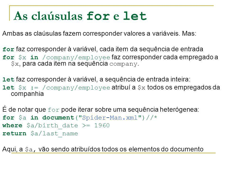 As claúsulas for e let Ambas as claúsulas fazem corresponder valores a variáveis. Mas: