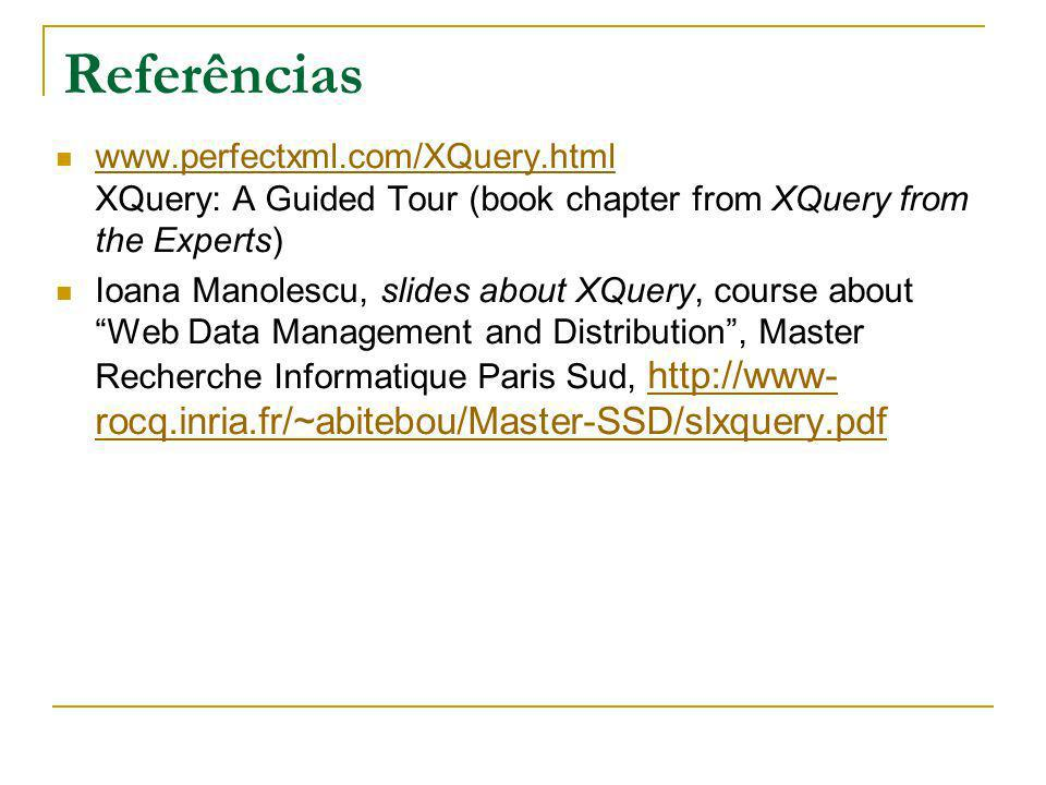 Referências www.perfectxml.com/XQuery.html XQuery: A Guided Tour (book chapter from XQuery from the Experts)