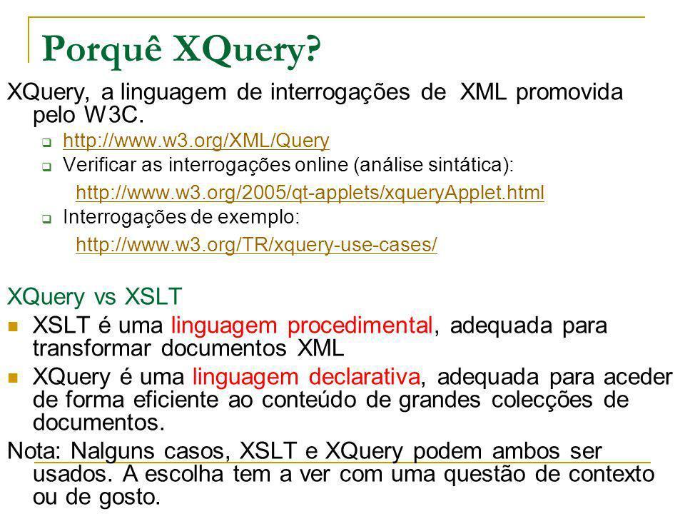 Porquê XQuery XQuery, a linguagem de interrogações de XML promovida pelo W3C. http://www.w3.org/XML/Query.