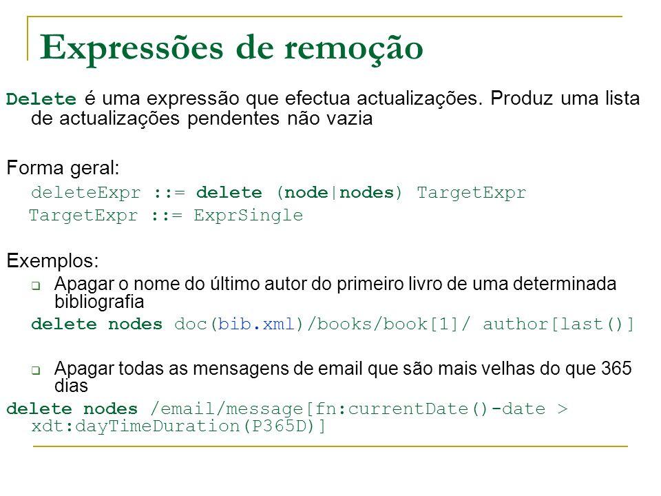 Expressões de remoção Delete é uma expressão que efectua actualizações. Produz uma lista de actualizações pendentes não vazia.