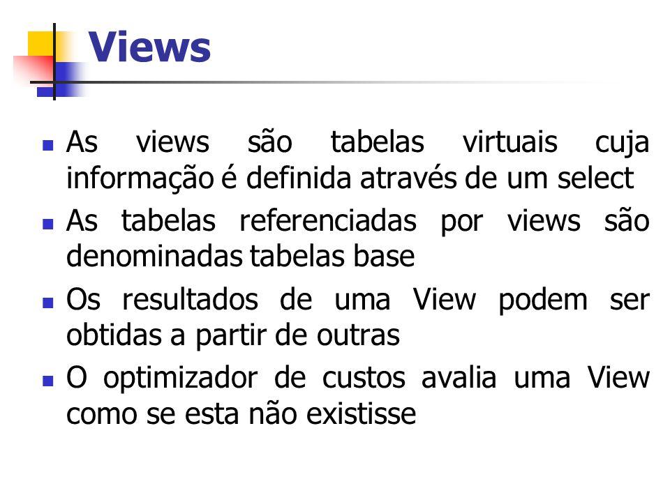 Views As views são tabelas virtuais cuja informação é definida através de um select. As tabelas referenciadas por views são denominadas tabelas base.