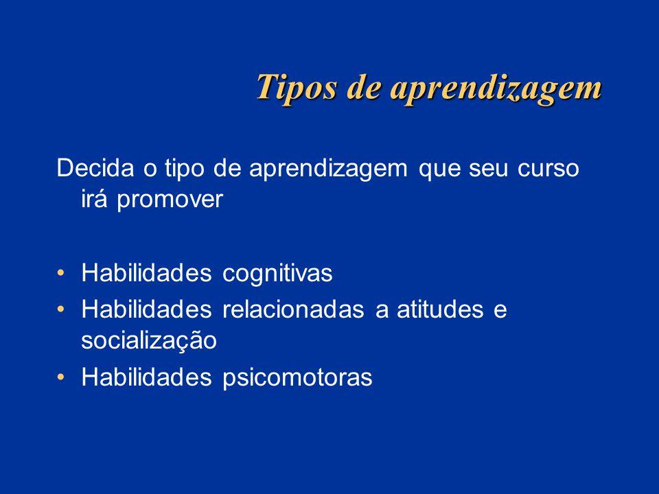 Tipos de aprendizagem Decida o tipo de aprendizagem que seu curso irá promover. Habilidades cognitivas.