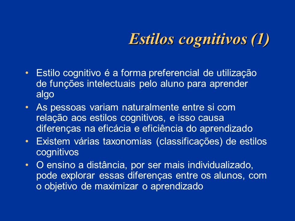 Estilos cognitivos (1) Estilo cognitivo é a forma preferencial de utilização de funções intelectuais pelo aluno para aprender algo.