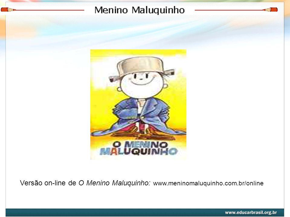 Versão on-line de O Menino Maluquinho: www. meninomaluquinho. com