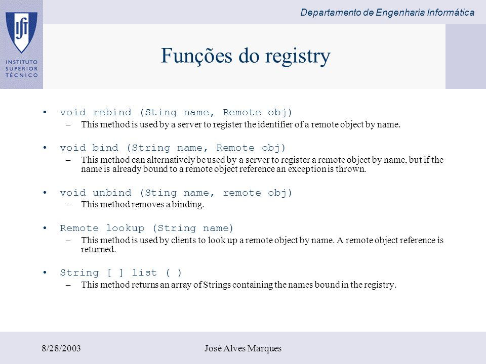 Funções do registry void rebind (Sting name, Remote obj)