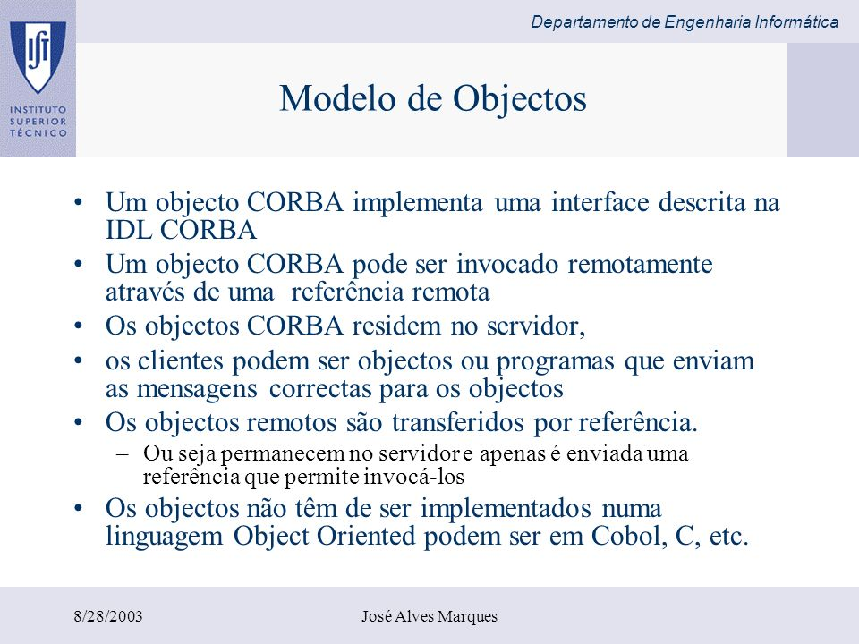 Modelo de Objectos Um objecto CORBA implementa uma interface descrita na IDL CORBA.