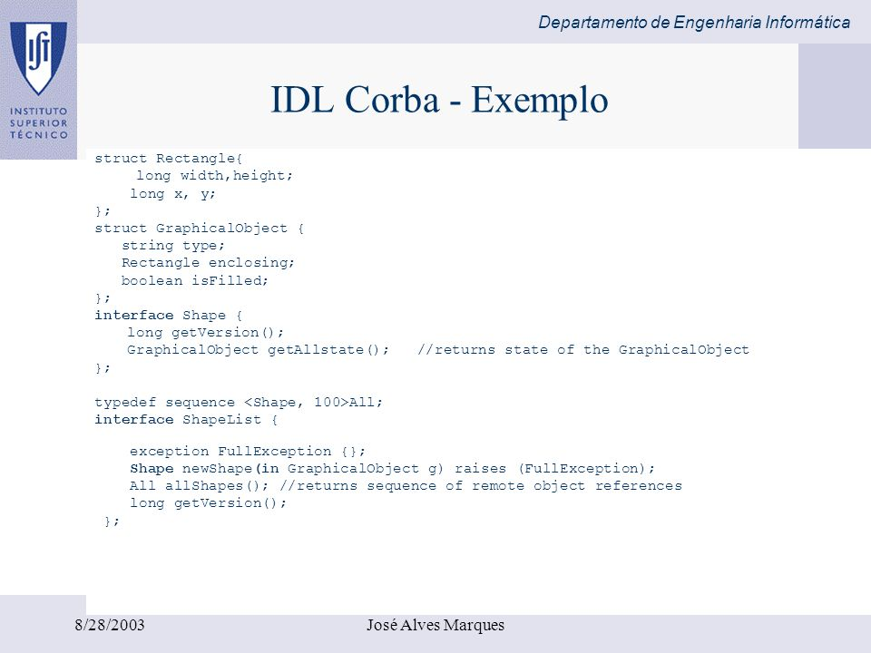 IDL Corba - Exemplo 8/28/2003 José Alves Marques struct Rectangle{