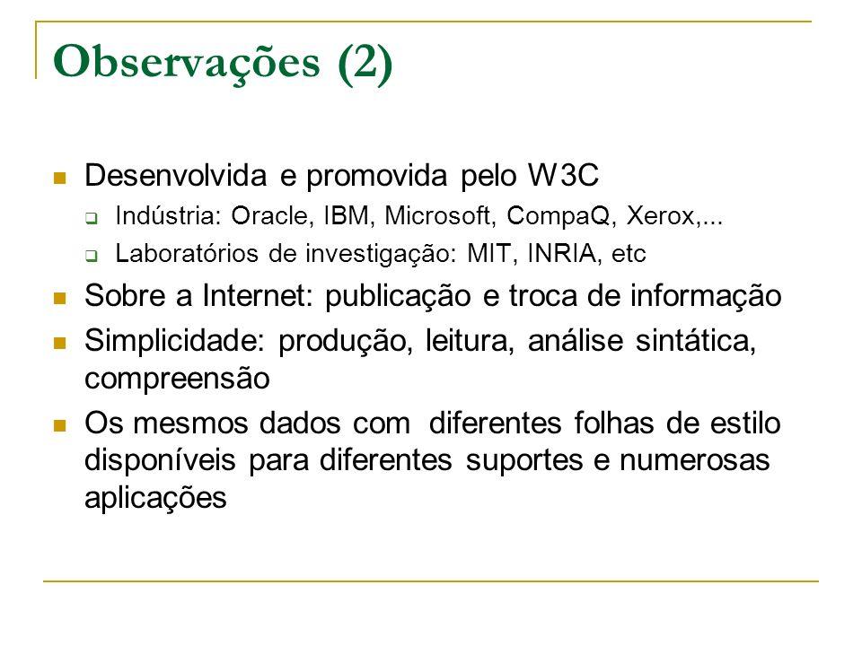 Observações (2) Desenvolvida e promovida pelo W3C