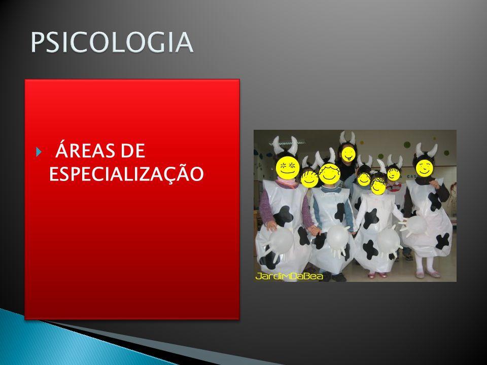 PSICOLOGIA ÁREAS DE ESPECIALIZAÇÃO