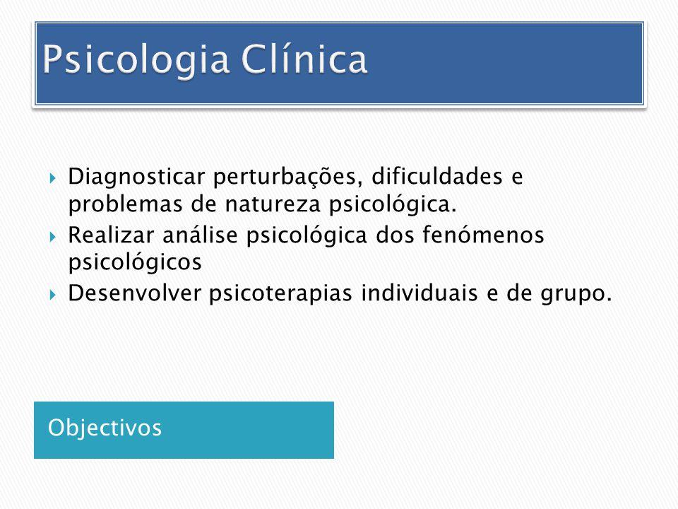 Psicologia Clínica Diagnosticar perturbações, dificuldades e problemas de natureza psicológica.